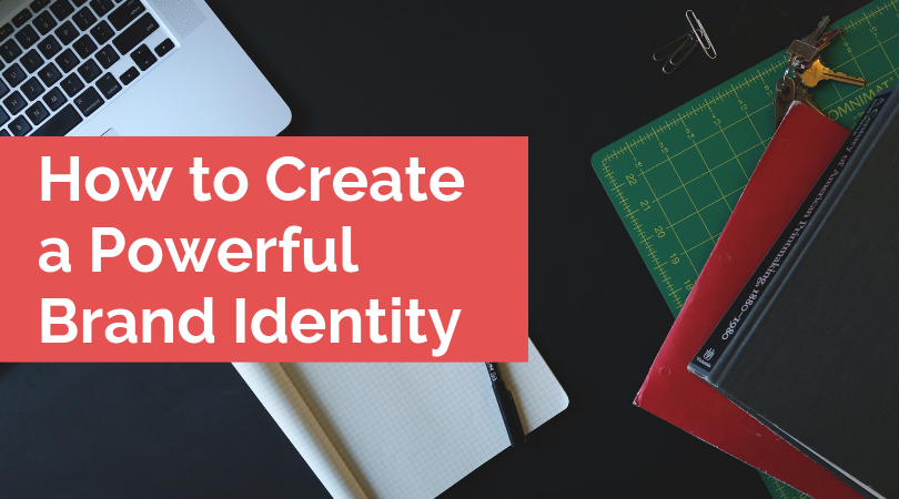 How to Create a Powerful Brand Identity?